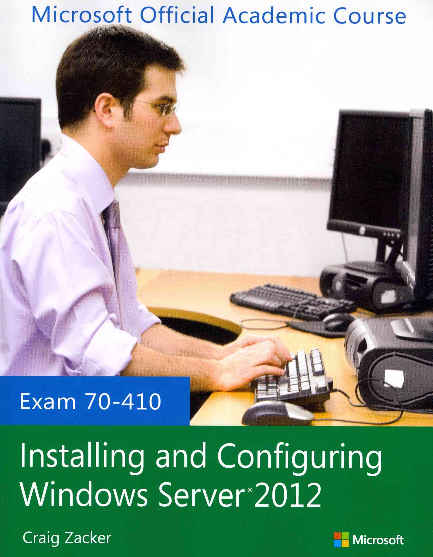 70-410 Installing and Configuring Windows Server 2012+ Lab Manual + Moac Labs Online By Microsoft Official Academic Course (COR)